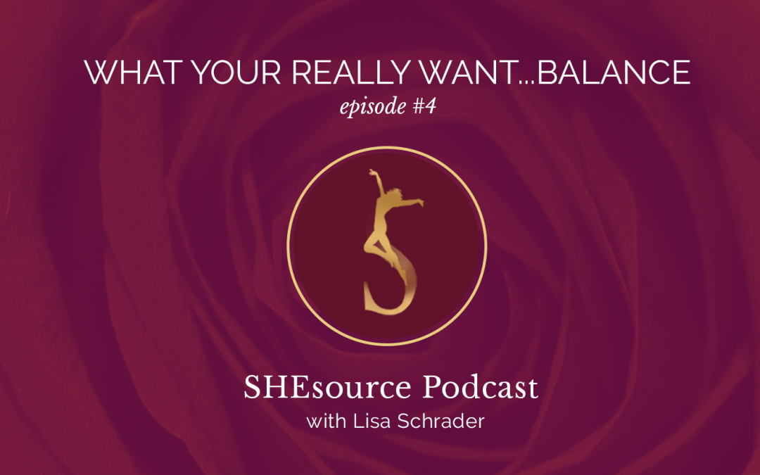 SheSource EP. 4: What You Really Want…Balance